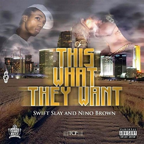 This What They Want [Explicit] (Nino Brown We The Best)