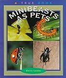Minibeasts as Pets, Elaine Landau, 0516262688