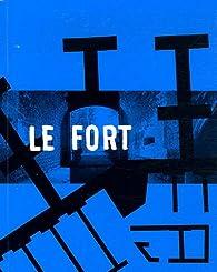 Le Fort : Cognelot fort sans guerre par Michel Séonnet