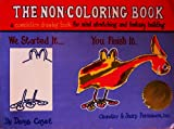 The Non-Coloring Book : A Drawing Book for Mind Stretching and Fantasy Building, Cazet, Denys, 0883165015