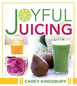 Joyful Juicing by [Kingsbury, Carey]