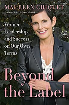 Beyond the Label: Women, Leadership, and Success on Our Own Terms by [Chiquet, Maureen]