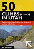 img - for 50 Climbs (By Bike) in Utah (Complete Guide to Climbing by Bike) book / textbook / text book