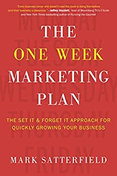 The One Week Marketing Plan: The Set It & Forget It Approach for Quickly Growing Your Business by [Satterfield, Mark]