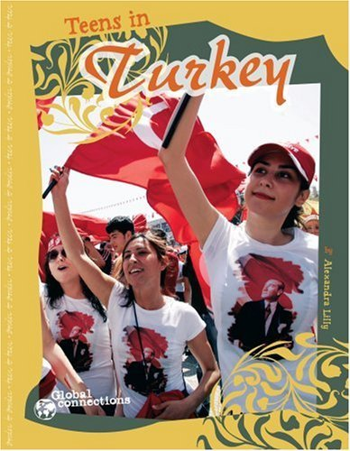 Download Teens in Turkey (Global Connections) by Alexandra Lilly (2008-01-01) PDF