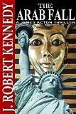 """The Arab Fall (A James Acton Thriller, Book #6) (James Acton Thrillers)"" av J. Robert Kennedy"