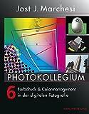 PHOTOKOLLEGIUM 6: Farbdruck & Colormanagement in der digitalen Fotografie