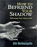 How to Befriend Your Shadow: Welcoming Your Unloved Side by Monbourquette, John (2001) Paperback