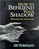 How to Befriend Your Shadow, Jean Monbourquette, 2895070822