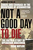 Book cover for Not a Good Day to Die: The Untold Story of Operation Anaconda