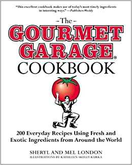 the gourmet garage cookbook 200 everyday recipes using fresh and exotic ingredients from around the world