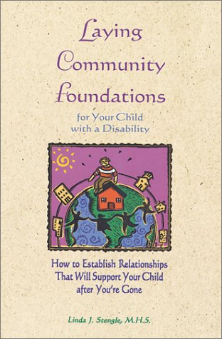 Laying Community Foundations: For Your Child With a Disability : How to Establish Relationships That Will Support Your C
