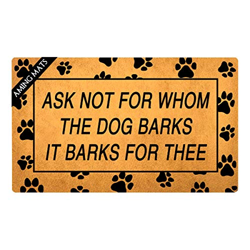 - AMING mats Home Decor Door Mats Ask Not for Whom The Dog Barks It Barks for Thee Dog Theme Colorful Top Anti-Slip Rubber Back Doormats Festival Gift Door Mats for The Entrance Way 29.5