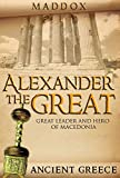 Alexander The Great: Great Leader and Hero Of Macedonia: Ancient Greece (European History, Ancient History, Ancient Greece, Roman History, Alex The Great, Greek History, Macedonia)