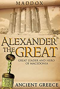 Alexander The Great: Great Leader And Hero Of Macedonia: Ancient Greece by Viktor Maddox ebook deal