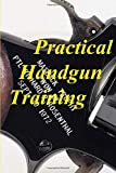 Practical Handgun Training: A Practical Guide in the Important Aspects...