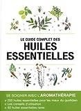 Le guide complet des huiles essentielles by