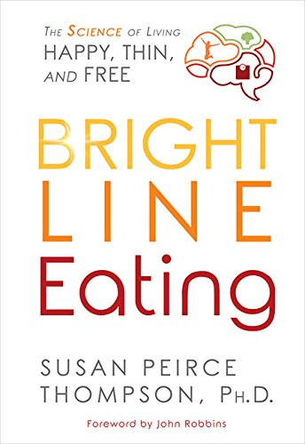 Bright Line Eating: The Science of Living Happy, Thin & Free [Ph.D. Susan Peirce Thompson] (Tapa Dura)