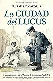 La ciudad del Lucus: Un emocionante viaje al Larache de principios del siglo XX. Una saga familiar vive el vértigo de los días previos al protectorado español de Marruecos (Narrativa (almuzara))