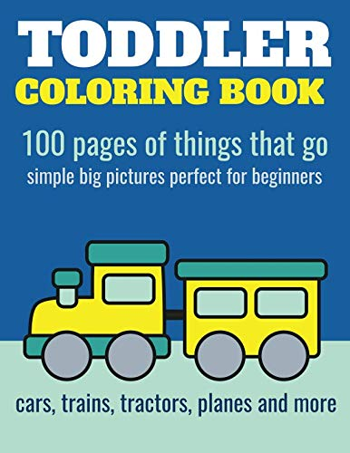 Toddler Coloring Book: 100 pages of things that go: Cars, trains, tractors, trucks coloring book for kids 2-4]()