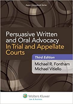 Persuasive Written and Oral Advocacy: In Trial and Appellate Courts, Third Edition (Aspen Coursebook Series)