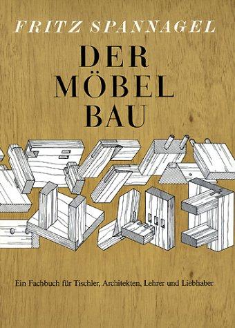Der Möbelbau - Ein Fachbuch für Tischler, Architekten, Lehrer und Liebhaber