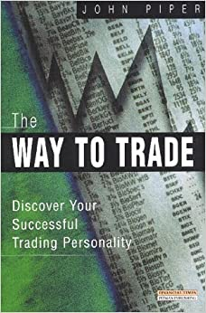 The Way to Trade: Great traders don t do; they are. Build your own successful tradingpersonality.: Discover Your Successful Trading Personality