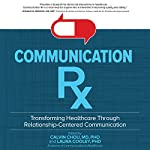 Communication Rx: Transforming Healthcare Through Relationship-Centered Communication | Calvin Chou,Laura Cooley