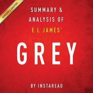 Summary & Analysis of E. L. James' Grey: Fifty Shades of Grey as Told by Christian Audiobook