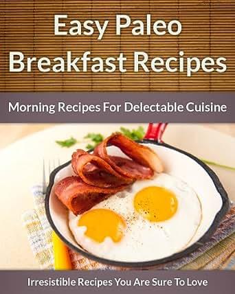 Amazon.com: Paleo Breakfast Recipes: Morning Recipes for