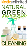 Natural Green Cleaning: How To Organize, Clean, And Keep Your Home Spotless Without Toxic Cleaners