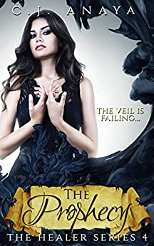 The Prophecy: A Young Adult Romantic Fantasy (The Healer Series Book 4) by [Anaya, C.J.]