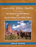 Leadership, Ethics, Quality : One Hundred and Six Musings for Decision Makers and Action Takers, Hennessy, James Ernest, 0976212102