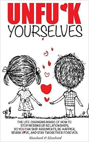 Book Unfu*k Yourselves: The life-changing magic of how to stop messing up relationships so you can skip arguments, be happier, spark love, and stay twogether forever.