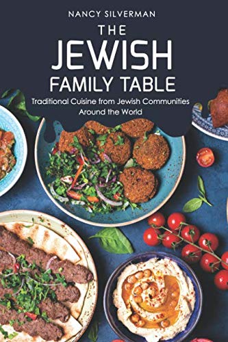 The Jewish Family Table: Traditional Cuisine from Jewish Communities Around the World by Nancy Silverman