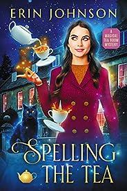 Spelling the Tea: A Magical Tea Room Mystery (The Magical Tea Room Mysteries Book 1)