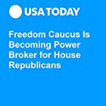 Freedom Caucus Is Becoming Power Broker for House Republicans | Eliza Collins