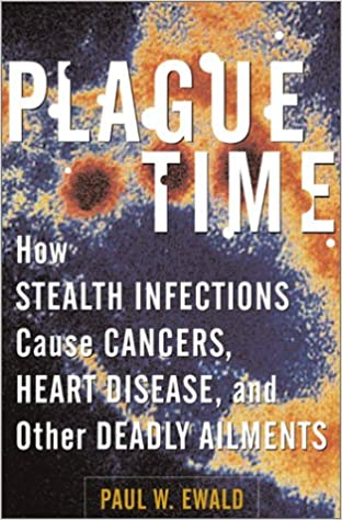 Plague Time: How Stealth Infections are Causing Cancers, Heart Disease, and Other Deadly Ailments
