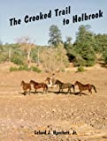 Crooked Trail to Holbrook : An Arizona Cattle Trail, Hanchett, Leland J., Jr., 0963778501