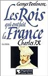 Les Rois qui ont fait la France, les Valois : Charles IX par Bordonove