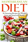 Mediterranean Diet: 50 Amazing Recipes for Weight Loss and Improved Health (Diet Books)
