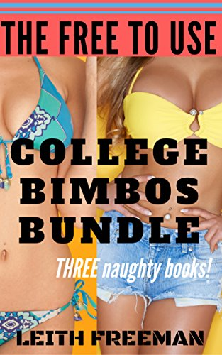 The Free To Use: College Bimbos Bundle: THREE naughty books from the FreeUse College - Free Blacked For