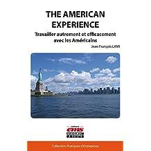 The american Experience: Travailler autrement et efficacement avec les Américains (Pratiques d'entreprises) (French Edition)