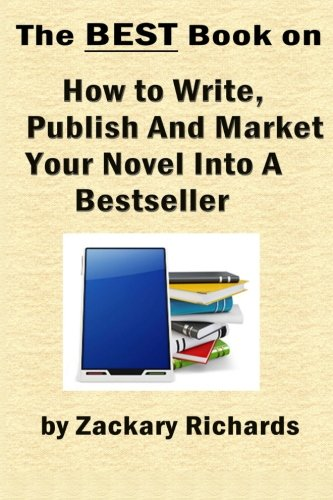 The Best Book on How to Write, Publish and Market Your Novel into a Bestseller pdf epub