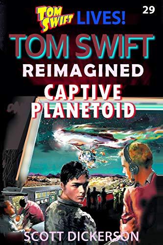 Tom Swift Lives! The Captive Planetoid (Tom Swift reimagined! Book 29) (Tom Swift Kindle Books)