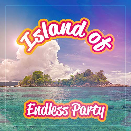 Island of Endless Party - Catchy Party Songs of Ibiza for Great Fun and Dance