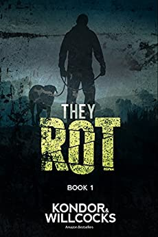 They Rot: A post-apocalyptic tale of survival (The Rot Book 1) by [Kondor, Luke, Willcocks, Daniel]