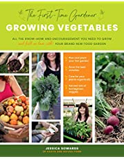 Growing Vegetables (The First-Time Gardener): All the Know-How and Encouragement You Need to Grow - And Fall in Love With! - Your Brand New Food Garden: 1