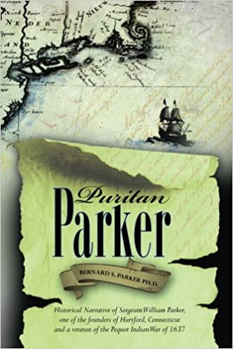 Puritan Parker Historical Narrative Of Sergeant William One The Founders Hartford Connecticut And A Veteran Pequot Indian War