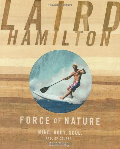 Force Body (FORCE OF NATURE MIND, BODY, SOUL, AND, OF COURSE, SURFING BY Hamilton, Laird(Author){Force of Nature: Mind, Body, Soul, And, of Course, Surfing}paperback ON 31 Aug-2010)